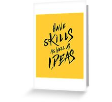 have Skills as well as ideas Greeting Card