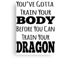 train your body, train your dragon black text Canvas Print