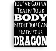 train your body, train your dragon white text Canvas Print