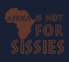 Africa is not for Sissies (babies)  Kids Clothes