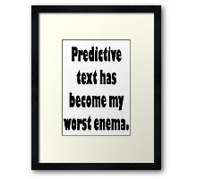 Predictive Text Has Become My Worst Enema Framed Print