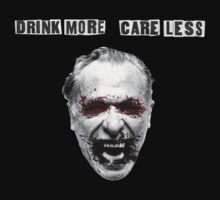 Charles Bukowski - Drink More Care Less by EVPOE
