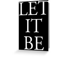 LET IT BE, POP, MUSIC, SONG, LYRIC, ADVICE, Philosophy, White on black Greeting Card