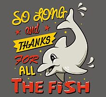 So long and thanks for all the fish by theduc