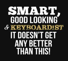 Smart Good Looking Keyboardist T-shirt by musthavetshirts