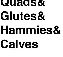 Quads&Glutes&Hammies&Calves by Anna Rose