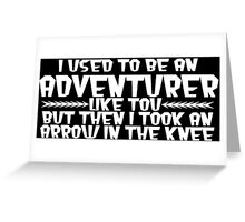 I USED TO BE AN ADVENTURER LIKE YOU, BUT THEN I TOOK AN ARROW IN THE KNEE funny geek nerd Greeting Card