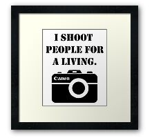 I shoot people for a living -canon Framed Print