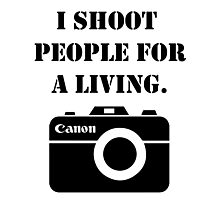 I shoot people for a living -canon Photographic Print