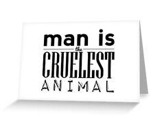 Man is the Cruelest Animal Greeting Card