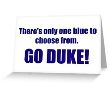 There's only one blue to choose from. GO DUKE! Greeting Card