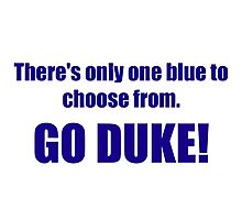There's only one blue to choose from. GO DUKE! Photographic Print