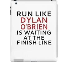 Run Like Dylan O'Brien Is Waiting At The Finish Line iPad Case/Skin