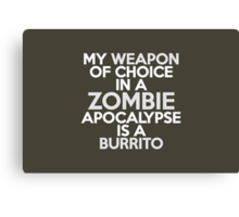 My weapon of choice in a Zombie Apocalypse is a burrito Canvas Print