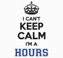 I cant keep calm Im a HOURS by icant