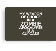 My weapon of choice in a Zombie Apocalypse is a cupcake Canvas Print