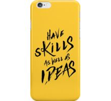 have Skills as well as ideas iPhone Case/Skin