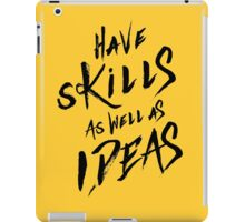 have Skills as well as ideas iPad Case/Skin
