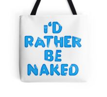 I'd Rather Be Naked Tote Bag