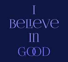 I Believe in Good by Secularitee