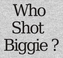 Who Shot Biggie ? by 123leanytime