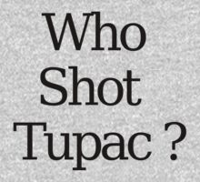 Who Shot Tupac ? by 123leanytime