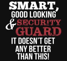 Smart Good Looking Security Guard T-shirt by musthavetshirts