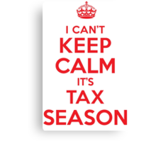 Funny 'I Can't Keep Calm. It's Tax Season' Accountant's T-Shirt and Gift Ideas Canvas Print