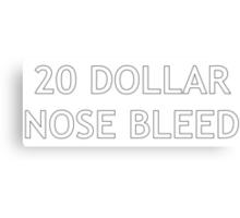 20 Dollar Nose Bleed Canvas Print