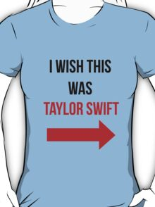 I Wish This Was Taylor Swift T-Shirt