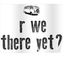 r we there yet? Poster