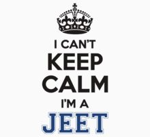 I cant keep calm Im a JEET by icant