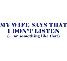 My Wife Says That I Don't Listen (... or something like that) Photographic Print