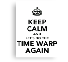 Keep Calm And Let's Do The Time Warp Again Canvas Print