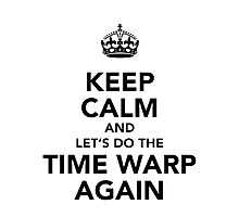 Keep Calm And Let's Do The Time Warp Again Photographic Print