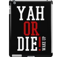 YAH OR DIE! 2 iPad Case/Skin