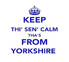 Keep Thi Sen Calm Thas From Yorkshire Photographic Print