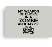 My weapon of choice in a Zombie Apocalypse is a smart watch Canvas Print