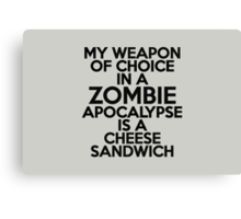 My weapon of choice in a Zombie Apocalypse is a cheese sandwich Canvas Print