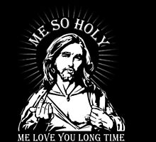 Funny Jesus Me so Holy by rott515