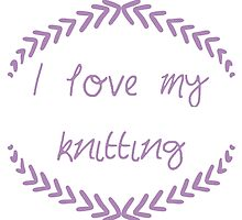 I love my knitting, purple by Fascicle