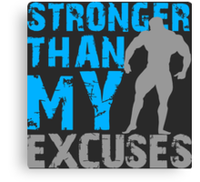 Stronger than my excuses Canvas Print