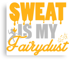 Sweat is my Fairydust Canvas Print