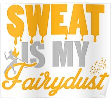 Sweat is my Fairydust Poster