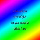 Straight? Don't Make Me Laugh by rippledancer