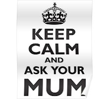 KEEP CALM AND ASK YOUR MUM, Black Poster