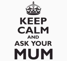 KEEP CALM AND ASK YOUR MUM, Black T-Shirt