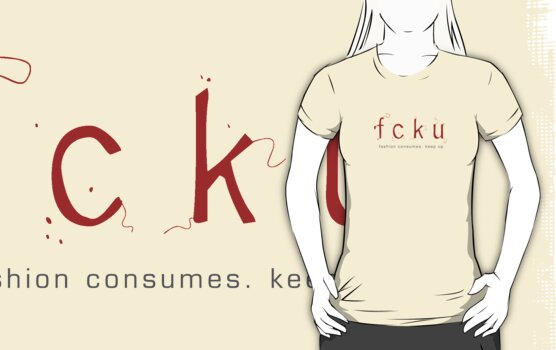 fcku: fashion consumes by animo