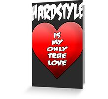 Hardstyle is my only true love Greeting Card