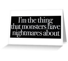 Buffy - I'm the thing monsters have nightmares about Greeting Card